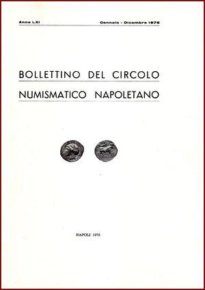 obverse: AAVV BOLLETTINO CIRCOLO NUMISMATICO NAPOLETANO 1976  1976 Brossura pp.72 BOLLETTINO  DEL CIRCOLO NUMISMATICO NAPOLETANO  ANNO LIX GENNAIO DICEMBRE 1976     NAPOLI 1976  72 PP, GRANDE FORMATO  (300 X210 mm)  Molto raro  Articoli di Giovanni Bovi, Pannuti Starace Gaudioso, Cappelli Remo, Barclay Head  Ottime condizioni  PREZIOSO PER COLLEZIONISTI E STUDIOSI DI NUMISMATICA