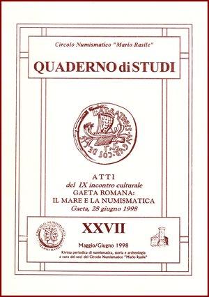 obverse: AA.VV. GAETA ROMANA: IL MARE E LA NUMISMATICA Circolo Numismatico Mario Rasile 1998 Brossura pp.68 Circolo Numismatico Mario Rasile QUADERNO DI STUDI XXVII (27) (1998)  AA.VV.  Atti del IX incontro culturale GAETA ROMANA: IL MARE E LA NUMISMATICA Gaeta, 28 Giugno 1998  pp. 68, illustrazioni in b.n. NUOVOCircolo Numismatico Mario Rasile QUADERNO DI STUDI XXVII (27) (1998)  AA.VV.  Atti del IX incontro culturale GAETA ROMANA: IL MARE E LA NUMISMATICA Gaeta, 28 Giugno 1998  pp. 68, illustrazioni in b.n. NUOVOCircolo Numismatico Mario Rasile QUADERNO DI STUDI XXVII (27) (1998)  AA.VV.  Atti del IX incontro culturale GAETA ROMANA: IL MARE E LA NUMISMATICA Gaeta, 28 Giugno 1998  pp. 68, illustrazioni in b.n. NUOVOCircolo Numismatico Mario Rasile QUADERNO DI STUDI XXVII (27) (1998)  AA.VV.  Atti del IX incontro culturale GAETA ROMANA: IL MARE E LA NUMISMATICA Gaeta, 28 Giugno 1998  pp. 68, illustrazioni in b.n. NUOVOCircolo Numismatico Mario Rasile QUADERNO DI STUDI XXVII (27) (1998)  AA.VV.  Atti del IX incontro culturale GAETA ROMANA: IL MARE E LA NUMISMATICA Gaeta, 28 Giugno 1998  pp. 68, illustrazioni in b.n. NUOVOCircolo Numismatico Mario Rasile QUADERNO DI STUDI XXVII (27) (1998)  AA.VV.  Atti del IX incontro culturale GAETA ROMANA: IL MARE E LA NUMISMATICA Gaeta, 28 Giugno 1998  pp. 68, illustrazioni in b.n. NUOVOCircolo Numismatico Mario Rasile QUADERNO DI STUDI XXVII (27) (1998)  AA.VV.  Atti del IX incontro culturale GAETA ROMANA: IL MARE E LA NUMISMATICA Gaeta, 28 Giugno 1998  pp. 68, illustrazioni in b.n. NUOVOCircolo Numismatico Mario Rasile QUADERNO DI STUDI XXVII (27) (1998)  AA.VV.  Atti del IX incontro culturale GAETA ROMANA: IL MARE E LA NUMISMATICA Gaeta, 28 Giugno 1998  pp. 68, illustrazioni in b.n. NUOVO