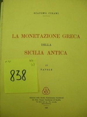 obverse: CIRAMI G. - La monetazione Greca della Sicilia antica - 2 voll. in brossura: I - testo e descrizione delle monete, 108 pagg. ed. 1959 in 500 copie; II - tavole, 147 pagg. ed. 1970- Bologna.