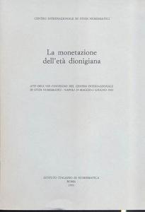 D/ AA. VV. - La monetazione dell'età dionigiana. Atti dell VIII convegno del Centro Internazionale distudi numismatici. Napoli 29 - Maggio - 1 Giugno 1983. Roma, 1993. pp. xvi + 339, tavv. 20. ril. editoriale, buono stato, importante