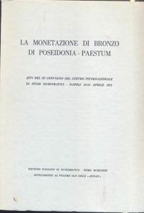 D/ AA. VV. - La monetazione di bronzo di Poseidonia - Paestum. Napoli, 19-23 Aprile 1971. Atti del IV convegno. Roma, 1973. pp. 171, tavv. 14. rril. editoriale, buono stato, importante