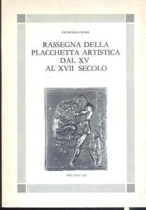 D/ ROSSI F. - Rassegna della placchetta d' arte dal XV al XVII secolo. Milano, 1985. pp. 265, con 109 illustrazioni nel testo. ril. editoriale, buono stato