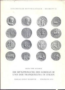 D/ AULOCK von H. - Die munzepragung des Gordian III und der Tranquillina in Lykien. Tubingen, 1964. pp. 91, tavv. 19, + 1 carta. ril. editoriale, buono stato, importante