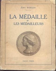 D/ BABELON J. - La Medaille et les Medailleurs. Paris, 1927. pp. 235, tavv. 32. brossura editoriale sciupata, raro.
