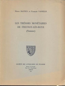 D/ BASTIEN P. - VASSELLE F. - Les tresor monetaires de Fresnoy - Les Roye ( Somme). Amiens, 1971. pp. 190, tavv. 32. ril. editoriale, buono stato, raro e importante