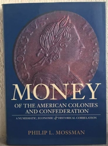 D/ MOSSMAN P. L. – Money of the American Colonies and Confederation. A numismatic, economic & historical correlation. New York, 1993. pp. 314, ill. b/n molto importante e raro