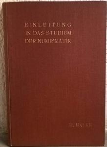 obverse: Halke Heinrich. Einleitung in das studium der Numismatik. Berlin, 1905. Cartonato, pp. x, 219, tavv. 8.