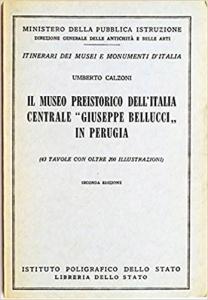 """obverse: CALZONI U. – Il Museo preistorico dell'Italia centrale """"Giuseppe Bellucci"""" in Perugia. Roma, 1956. pp. 74, tavv. 43 b/n"""