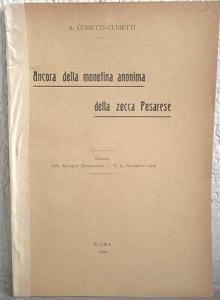 obverse: CUNIETTI A. – Ancora della monetina anonima della zecca pesarese. Roma,1909. pp. 7, ill. b/n