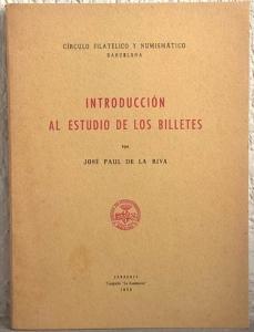 obverse: DE LA RIVA J. P. – Introdduccion al estudio de los billettes. Zaragoza,1956. pp. 39, tavv. 8 b/n molto raro