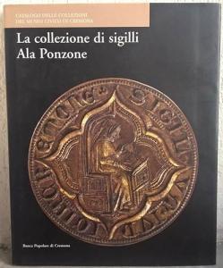 obverse: FOGLIA A. – La collezione di sigilli Ala Ponzone. Cremona, 2005. pp. 219, moltissime ill. e ingrandimenti b/n e col.