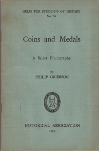 obverse: GRIERSON P. – Coins and medals. A select Bibliography. Helps for students of History. London, 1954. pp. 88. raro