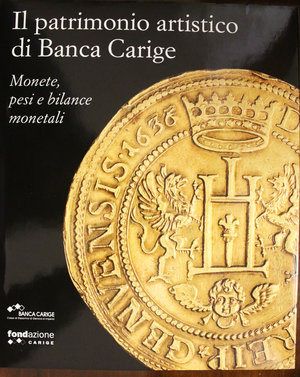 obverse: Il patrimonio artistico di Banca Carige. Monete, pesi e bilance monetali. 2010. Pag 427. 1300 Monete+185 Pesi monetali. Foto su carta lucida alta definizione.