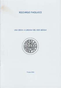 D/ Paolucci Riccardo. Una zecca a Lubiana nel XIII secolo. Tricase, 2018 Brossura, pp. 8, tav. 1