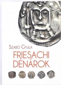 D/ Szabó Gyula. Friesachi dénárok. Budapest, 2017 Brossura ed., pp. 544, ill. nel testo