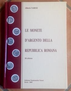 D/ Varesi Alberto. Le monete d'argento della Repubblica Romana. Pavia, 2005. Cartonato, pp. 145, numerose illustrazioni n.t. Con il listino prezzi.