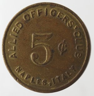 obverse: Medaglie. Napoli. Gettone da 5 cents. Ae. D/ ALLIED OFFICERS  CLUB NAPLES, ITALY, al centro 5 c. R/ ALLIED OFFICERS  CLUB NAPLES, ITALY, al centro 5 c. Peso gr. 4,83. Diametro mm. 21. qFDC.