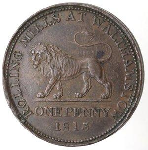 reverse: Token. Gran Bretagna. Somerset. Bristol. British Copper Company Penny token 1813. Ae. D/ SMELTING WORKS AT LANDORE, al centro BRITISH COPPER COMPANY. R/ ROLLING MILLS AT WALTHAMSOW Leone andante verso sinistra, in esergo ONE PENNY 1813. Contorno zigrinato. Peso gr. 23,50. Diametro mm. 35,50. SPL. Leggeri colpetti al bordo.