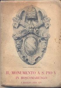 D/ AA.VV. Il monumento a S. Pio V in Boscomarengo. Alessandria, 1936. Ril editoriale, pp.161, ill. e tavole nel testo. raro e importante