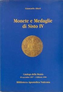 D/ Alteri G. Monete e medaglie di Sisto IV. Roma, 1997. Ril. editoriale, pp. 127, ill. nel testo a colori