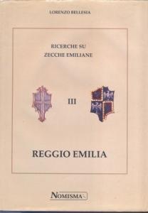 obverse: Bellesia Lorenzo. Ricerche su zecche emiliane III Reggio Emilia. Serravalle 1998. Ril. editoriale, sovracoperta leggermente sciupata, pp. 350, ill. nel testo