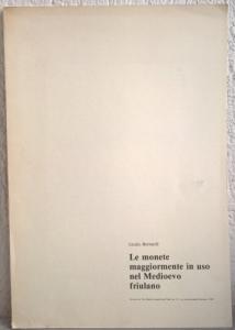 obverse: Bernardi Giulio. Le monete maggiormente in uso nel Medioevo friulano. Trieste 1981. Brossura, pp. 28. numerose ill nel testo