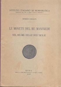 obverse: Cagiati Memmo. Le monete del Re Manfredi nel Reame delle due Sicilie. Roma, 1915. Brossura editoriale, pp. 32, con ill. nel testo. raro e importante