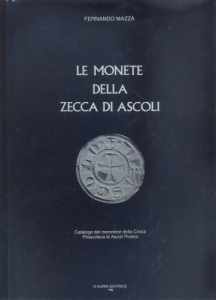 D/ Mazza Fernando. Le monete della zecca di Ascoli. Ascoli 1987. pp. 97. ill. nel testo