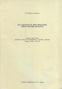D/ Murari Ottorino. Gli aquilini di tipo meranese delle zecche italiane. Lugano, 1980. Brossura editoriale, pp. 20, tavv. 1 + ill. nel testo. importante