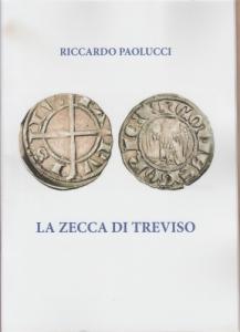 D/ Paolucci Riccardo. La zecca di Treviso. Tricase, 2018 Brossura, pp. 32, ill. nel testo