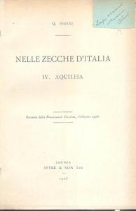 D/ Perini Quintilio. Nelle Zecche d'Italia. IV. Aquileia. London, 1908. Brossura editoriale, pp. 5, con ill. nel testo. raro