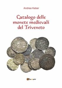 obverse: KEBER Andrea. Catalogo delle monete medievali del Triveneto. Tricase, 2018 Brossura, pp. 230, ill. LOTTO VENDUTO ALL ASTA ANTIQVA 55 E NON PAGATO DAL CLIENTE 10341