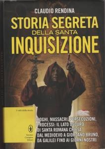 obverse: RENDINA Claudio. Storia segreta della Santa Inquisizione. Newton Compton Editori, 2013 Cartonato con sovracoperta, pp. 384 (NON SI ACCETTANO RESI)