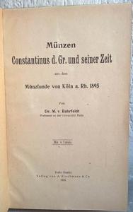 obverse: BAHRFELDT (von) Max. Munzen Constantinus d. Gr. Und seiner zeit aus dem Munzfunde von Koln a. Rh. 1895. Halle, 1923. Rilegato in mezza pelle marrone raro pp. 52, tavv. 4
