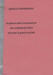 obverse: BERNAREGGI Ernesto. Problemi della monetazione dei confederati italici durante la guerra sociale. Milano, 1966 non comune Cartoncino, pp. 30, ill.