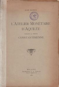 obverse: MAURICE Jules. L'atelier monétaire d'Aquilée pendant la période constantinienne. Milano, 1901. Brossura, pp. 42, tav. 1 molto raro
