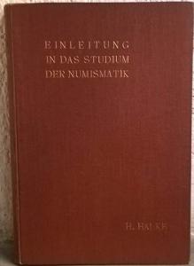 obverse: HALKE Heinrich. Einleitung in das studium der Numismatik. Berlin, 1905. Cartonato editoriale, pp. x, 219, tavv. 8 raro