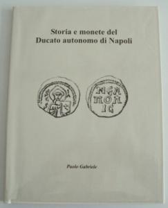 obverse: GABRIELE Paolo. Storia e monete del Ducato autonomo di Napoli. Campobasso, 2018 Cartonato editoriale, pp. 120 ill. nel testo