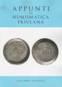 obverse: PAOLUCCI Riccardo. Appunti di Numismatica friulana. Tricase, 2018, Brossura, pp. 61, ill.