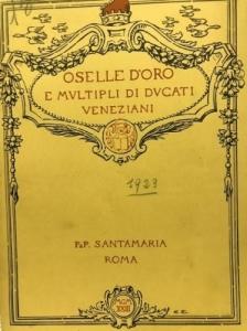 D/ P. & P. SANTAMARIA. Asta 14/06/1923, Roma. Oselle d' oro e multipli di ducati veneziani. Brossura, lotti 78, tavv. 9 non comune