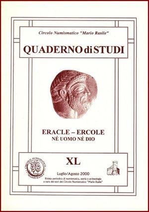 """obverse: Circolo Numismatico Mario Rasile, QUADERNO DI STUDI XL, Luglio/Agosto 2000. """"Eracle - Ercole, né uomo né dio""""., 2000. Brossura editoriale, 55 pp., ill. b/n. Come nuovo"""