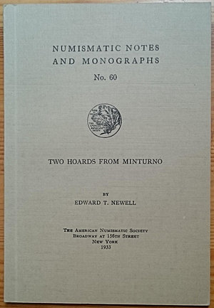 obverse: Newell E.T., Two Hoards from Minturno. Numismatic Notes and Monographs No. 60. The American Numismatic Society, New York 1933. Brossura, 38pp., 2 tavole B/N. Ottime condizioni, piegatura