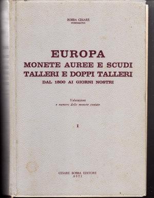 D/ Europa monete auree e scudi talleri e doppi talleri dal 1800 ai giorni nostri. Bobba Cesare. 1968. Pag. 648.