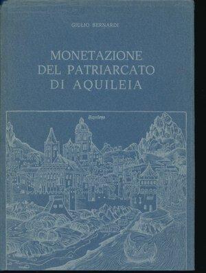 obverse: BERNARDI G. - Monetazione del Patriarcato di Aquileia. Trieste, 1975, pp. 212, foto in b/n. Copertina cartonata con sovraccoperta. Buono stato