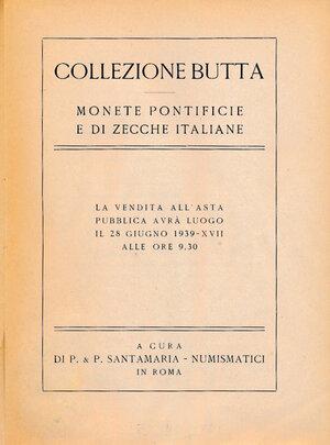 obverse: SANTAMARIA P.&P. - Asta 1939 Roma. Collezione Butta. Monete pontificie e di zecche italiane. Pp. 119+25+aggiudicazioni. Discreto stato.
