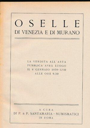 obverse: SANTAMARIA P.&P. - Asta 4 gennaio 1939 Roma. Oselle di Venezia e di Murano. Pp. 44 + 12 tavole + valutazioni. Rilegatura rigida con scritte dorate. Appunto a matita nella descrizione. Discreto stato.