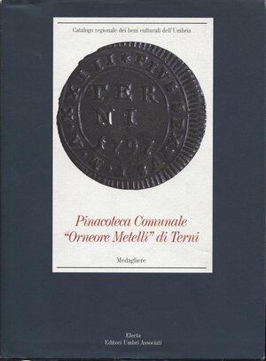 """obverse: AA.VV. Pinacoteca Comunale """"Orneore Metelli"""" di Terni. Medagliere. Milano, 2001. Pp. 132, tavv. e ill. nel testo. Ril.ed. Buono stato"""