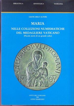 obverse: ALTERI G. - MARIA nelle collezioni numismatiche del Medagliere Vaticano. Città del Vaticano, 1988. pp. 120, tavv. 9. ril. editoriale, buono stato.