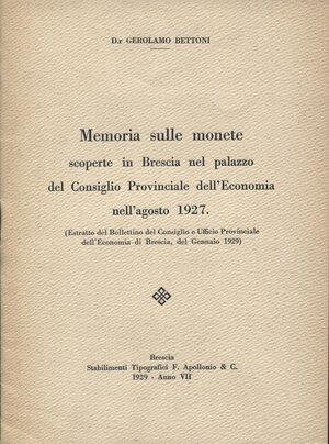 obverse: BETTONI  G. - Memoria sulle monete scoperte in Brescia nel palazzo del Consiglio Provinciale dell Economia nell Agosto 1927. Brescia, 1929. pp. 14, con ill. nel testo. brossura editoriale, buono stato, raro.