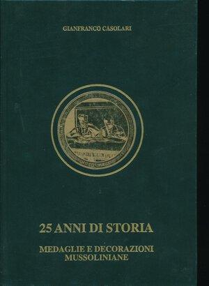 obverse: CASOLARI G. - 25 anni di storia Medaglie e decorazioni mussoliniane. Rimini, 1996, pp. 541, tavole in b/n. Copertina rigida cartonata. Ottimo stato.